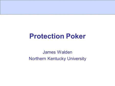 Protection Poker James Walden Northern Kentucky University.
