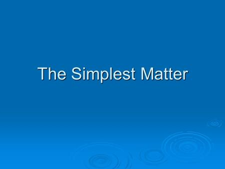The Simplest Matter.  TV sets are common, yet each one is a complex system. All of the different materials have one thing in common. They are made up.