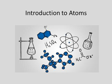 Introduction to Atoms. What is matter? Matter is anything you can touch. Includes – Solids – Liquids – Gases Yes, you can touch a gas, you can feel the.