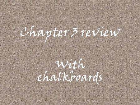 Chapter 3 review With chalkboards. What is this called? z X A.