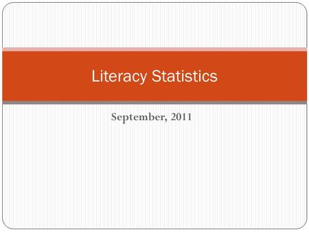 September, 2011 Literacy Statistics. American Context Over one million children drop out of school each year, costing the nation over $240 billion in.