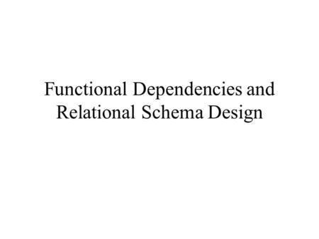 Functional Dependencies and Relational Schema Design.