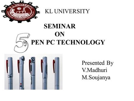 SEMINAR ON PEN PC TECHNOLOGY KL UNIVERSITY Presented By V.Madhuri M.Soujanya.