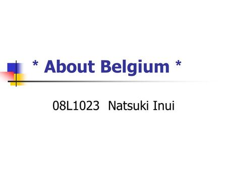 * About Belgium * 08L1023 Natsuki Inui. MENU Outline Money Famous Sightseeing.