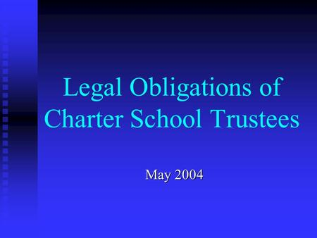 Legal Obligations of Charter School Trustees May 2004.
