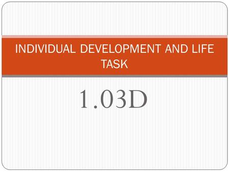 1.03D INDIVIDUAL DEVELOPMENT AND LIFE TASK GENERAL YOUNG ADULTHOOD DEVELOPMENTAL TASKS 1. Establishes roles as spouse, employee and peer 2. Establishes.