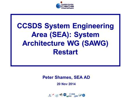 SEA-1 20 Nov 2014 CCSDS System Engineering Area (SEA): System Architecture WG (SAWG) Restart Peter Shames, SEA AD 20 Nov 2014.