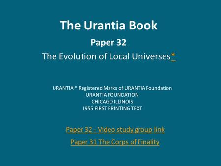 The Urantia Book Paper 32 The Evolution of Local Universes** Paper 31 The Corps of Finality Paper 32 - Video study group link.
