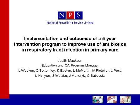 Implementation and outcomes of a 5-year intervention program to improve use of antibiotics in respiratory tract infection in primary care Judith Mackson.