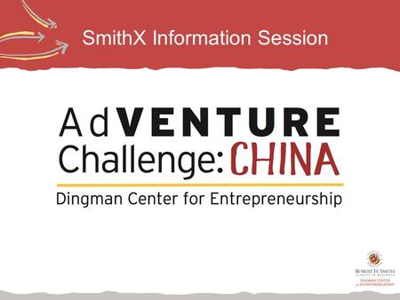 SmithX Information Session. Overview Global Experience for Smith MBAs Focus on customer discovery and business model generation 8-day traveling from Shanghai.