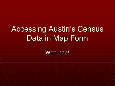 Accessing Austin's Census Data in Map Form Woo hoo!