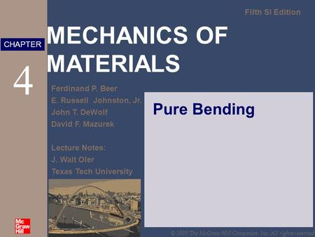 MECHANICS OF MATERIALS Fifth SI Edition Ferdinand P. Beer E. Russell Johnston, Jr. John T. DeWolf David F. Mazurek Lecture Notes: J. Walt Oler Texas Tech.