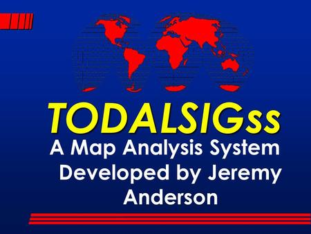 TODALSIGss A Map Analysis System Developed by Jeremy Anderson.