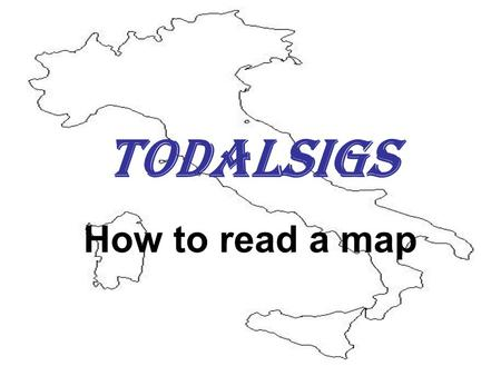 TODALSIGS How to read a map. Title What are you looking at? Past or Present? Yesterday or Today? United States or the UK?