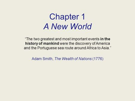 "Chapter 1 A New World ""The two greatest and most important events in the history of mankind were the discovery of America and the Portuguese sea route."