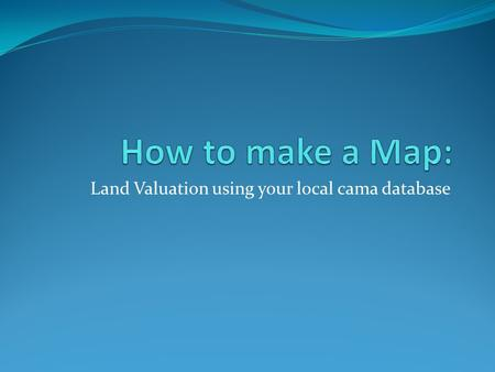 Land Valuation using your local cama database. First Step is to add your data.