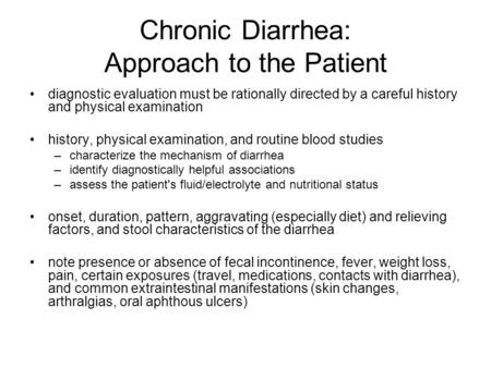 Chronic Diarrhea: Approach to the Patient diagnostic evaluation must be rationally directed by a careful history and physical examination history, physical.