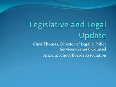 Chris Thomas, Director of Legal & Policy Services/General Counsel Arizona School Boards Association.