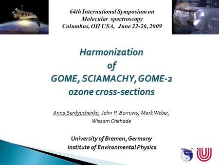 Harmonizationof GOME, SCIAMACHY, GOME-2 ozone cross-sections Anna Serdyuchenko, John P. Burrows, Mark Weber, Wissam Chehade University of Bremen, Germany.