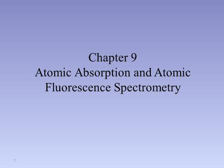 Chapter 9 Atomic Absorption and Atomic Fluorescence Spectrometry 1.