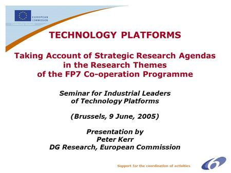 Support for the coordination of activities TECHNOLOGY PLATFORMS Taking Account of Strategic Research Agendas in the Research Themes of the FP7 Co-operation.