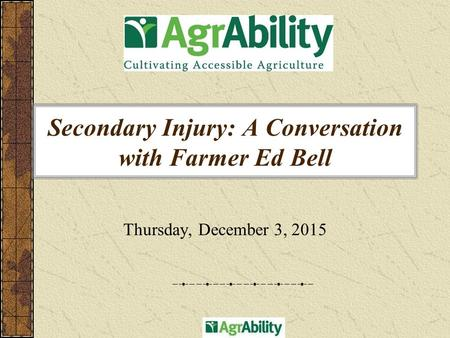 Secondary Injury: A Conversation with Farmer Ed Bell Thursday, December 3, 2015.