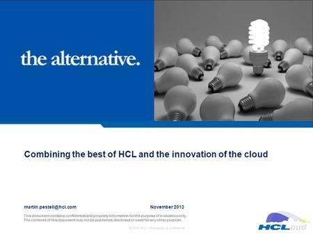 © 2013 HCL – Proprietary & Confidential This document contains confidential and propriety information for the purpose of evaluation only. The contents.
