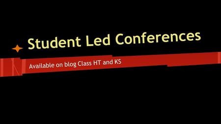 Student Led Conferences Available on blog Class HT and KS.