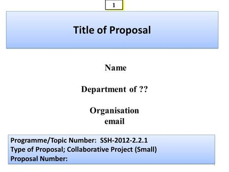 1 1 Title of Proposal Programme/Topic Number: SSH-2012-2.2.1 Type of Proposal; Collaborative Project (Small) Proposal Number: Programme/Topic Number: SSH-2012-2.2.1.
