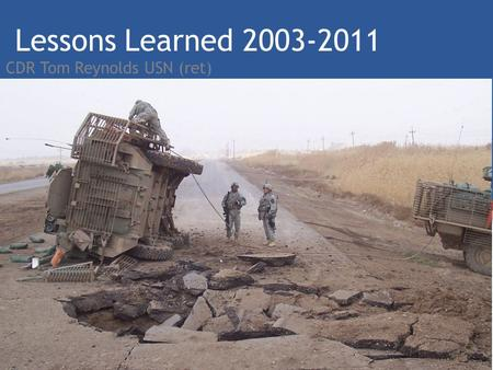 Lessons Learned 2003-2011 CDR Tom Reynolds USN (ret)