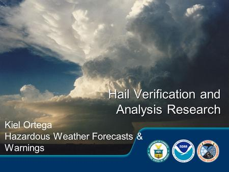 Kiel Ortega Hazardous Weather Forecasts & Warnings Hail Verification and Analysis Research.