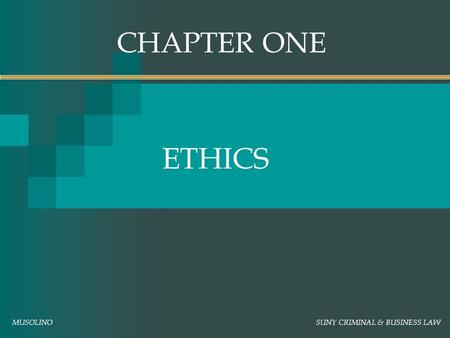CHAPTER ONE ETHICS MUSOLINO SUNY CRIMINAL & BUSINESS LAW.
