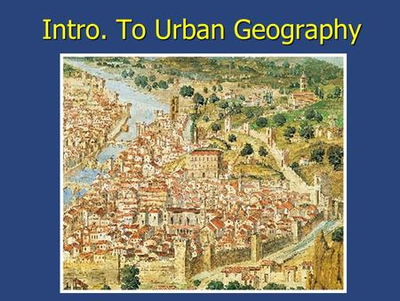 Intro. To Urban Geography. Definitions city: a multifunctional (residential and non) nucleated settlement with a central business district (CBD) town: