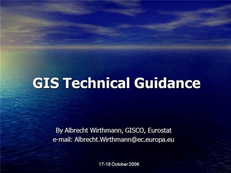 17-18 October 2006 By Albrecht Wirthmann, GISCO, Eurostat   GIS Technical Guidance.