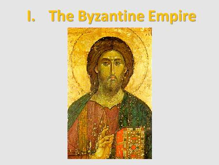 I.The Byzantine Empire. A. The Early Byzantine Empire 1.Capital: Constantinople (after Roman emperor Constantine) 2.Geography: lies on the Strait of Bosporus.