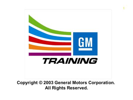 1 Copyright © 2003 General Motors Corporation. All Rights Reserved.