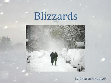 Blizzards By: Cristeen Park, 9CAF.