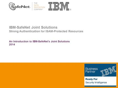 Insert Your Name Insert Your Title Insert Date Building a Fully Trusted Authentication Environment IBM-SafeNet Joint Solutions Strong Authentication for.