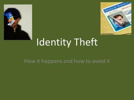 Identity Theft How it happens and how to avoid it.