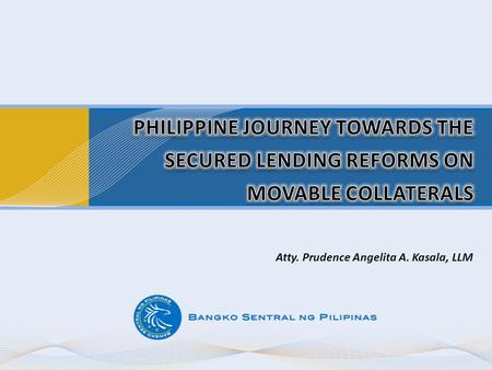 Atty. Prudence Angelita A. Kasala, LLM. STATE OF MOVABLE COLLATERAL REGISTRY.