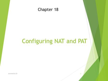 Configuring NAT and PAT Chapter 18 powered by DJ 1.