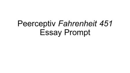 Peerceptiv Fahrenheit 451 Essay Prompt. Prompt Fahrenheit 451 explores the idea of a man turning his back on society to pursue what he thinks is right.