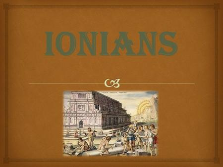 IONIANS. GEOGRAPHICAL AND POLITICAL STRUCTURE Ionian to the west of the Aegean Sea in the west, Lydia, and to the south of Caria is surrounded by states.