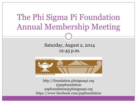 The Phi Sigma Pi Foundation Annual Membership Meeting https://www.facebook.com/pspfoundation.