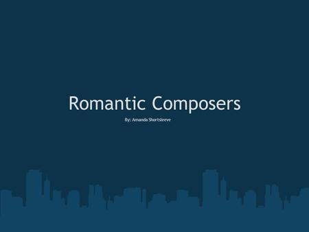 Romantic Composers By: Amanda Shortsleeve. Johannes Brahms Johannes was born May 7, 1833 in Hamburg, Germany. He's a German composer often referred as.