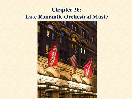 Chapter 26: Late Romantic Orchestral Music. Romantic Venues and Today's Concert Hall Construction of large concert halls – Vienna (Musikverein, 1870),