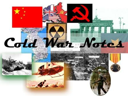 Cold War Notes. What caused the Cold War? US & USSR only superpowers after WWII. –Each wanted to be strongest. Different political and economic systems.
