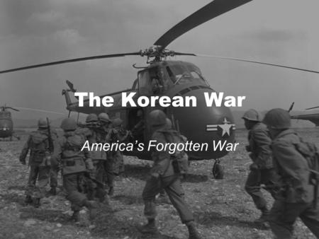 "The Korean War America's Forgotten War. Origins: Civil War in China Recall: During the age of imperialism, China was divided under ""Spheres of Influence."""