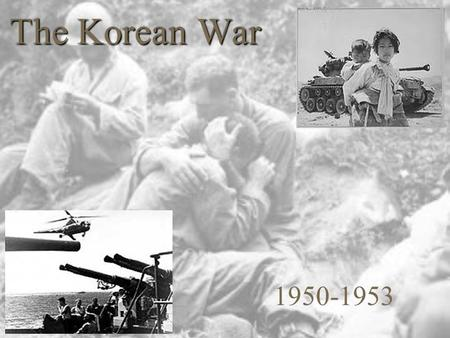 The Korean War 1950-1953. I. Why Korea? A.Korea known as - Land of the Morning Calm  was invaded, annexed, colonized and occupied by Japan in 1910.