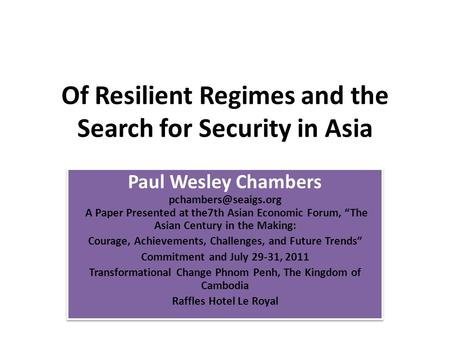 "Paul Wesley Chambers A Paper Presented at the7th Asian Economic Forum, ""The Asian Century in the Making: Courage, Achievements, Challenges,"